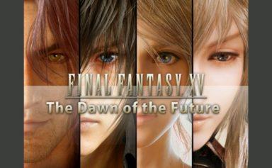 Final Fantasy XV - The Dawn of the Future